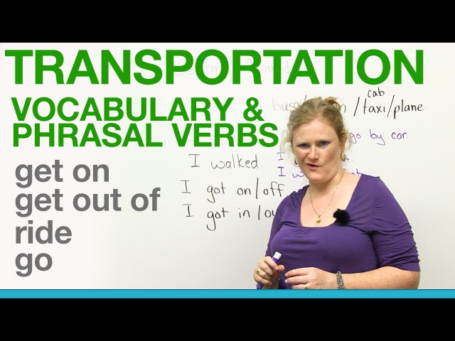 Transportation Vocabulary Phrasal Verbs - GET ON, GET OUT OF, RIDE, GO