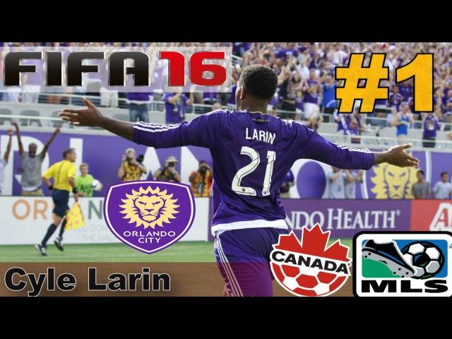CYLE LARIN - CANADA (ORLANDO CITY) |КАРЬЕРА 1| FIFA 16