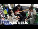 Ball Park Music - It's Nice To Be Alive Tram Sessions