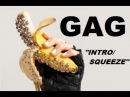 GAG - INTRO/SQUEEZE (OFFICIAL)