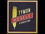Tymon &amp Transistors - Wie