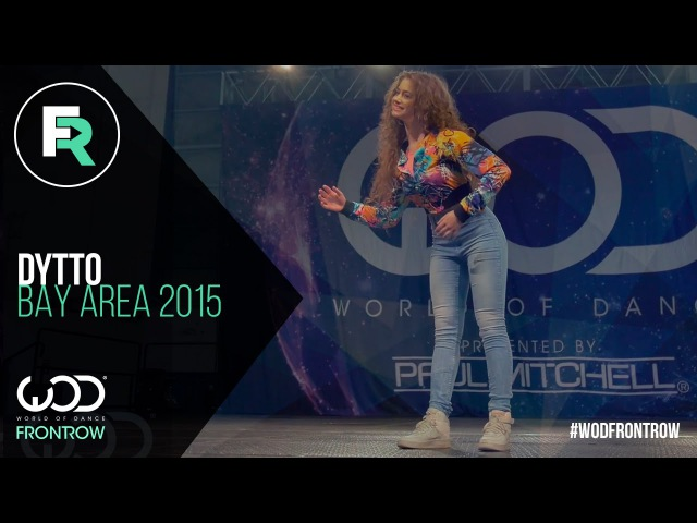 Dytto | FRONTROW | World of Dance Bay Area 2015 WODBAY2015