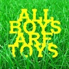 ALL BOYS ARE TOYS