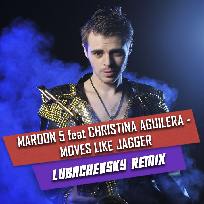 MAROON 5 FT. CHRISTINA AGUILERA – MOVES LIKE JAGGER (LUBACHEVSKY REMIX)