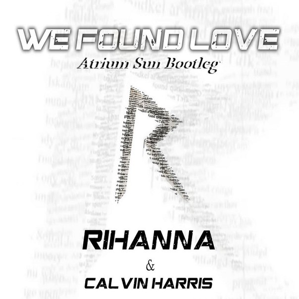 Rihanna ft. Calvin Harris - We Found Love (Atrium Sun Bootleg)
