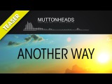 Muttonheads feat. Eden Martin - Another Way (TEASER)