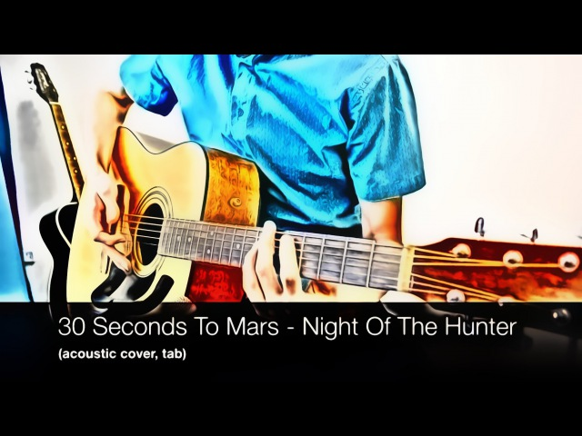 30 Seconds To Mars Night Of The Hunter acoustic cover tab