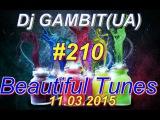 Dj GAMBIT(UA) - Beautiful Tunes #210 (March 2015 Radio)[11.03.2015]