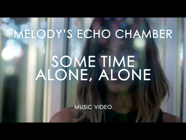 Melodys Echo Chamber - Some Time Alone, Alone (Official Music Video)