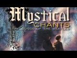 Beatles - Mystical Chants (Gregorian)