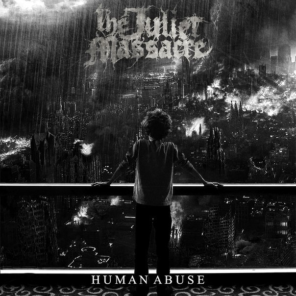 The Juliet Massacre - Human Abuse (2015)