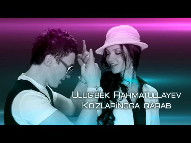 Ulug'bek Rahmatullayev - Ko'zlaringga qarab | Улугбек Рахматуллаев - Кузларингга караб