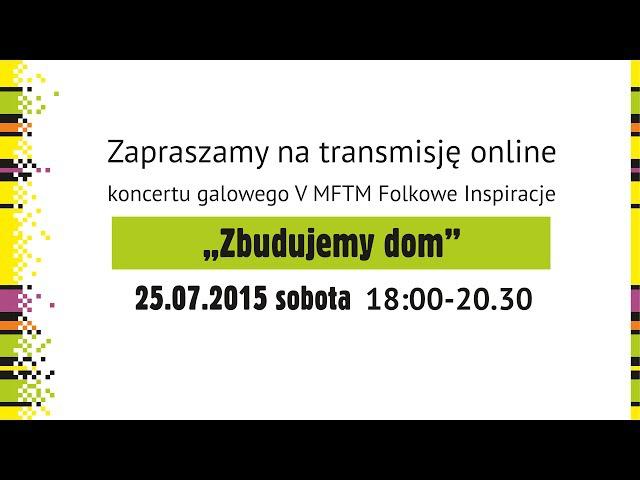 LIVE Koncert galowy / Closing Ceremony V MFTM FOLKOWE INSPIRACJE 2015