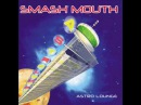 Smash Mouth - Can't Get Enough Of You Baby