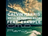 Calvin Harris - We'll Be Coming Back (feat. Example) (G.M.D. Remix)