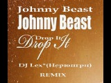 Johnny Beast - Drop It ( DJ Lex Нерюнгри - remix )