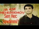 Asif Meherremov Sen hec Sevdinmi