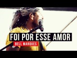 Bell Marques - Foi Por Esse Amor - YouTube Carnaval 2015