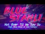 Blue Stahli - Not Over Til We Say So (feat. Emma Anzai of Sick Puppies) Official Audio