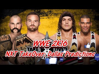 NXT TakeOver: Dallas (Predictions) NXT Tag Team Championship The Revival vs. American Alpha WWE 2K16