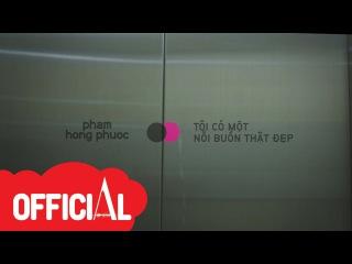 [OFFICIAL MV] Phạm Hồng Phước - Tôi Có Một Nỗi Buồn Thật Đẹp