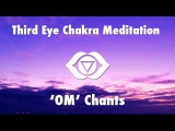 1 Hour Magical Chants for Third Eye Chakra Meditation OM Chakra Healing Open Music