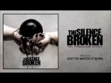 THE SILENCE BROKEN - Just to Watch it Burn