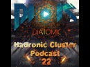 DIATOMIC - Hadronic Cluster Podcast 22