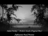Adam Nickey - Broken Inside (Original Mix) Infrasonic Pure Preview 1080p HD