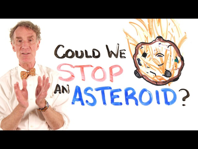 Could We Stop An Asteroid Feat. Bill Nye