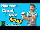 Não tem Cerol Não Remix by AtilaKw