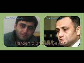 Elmeddin Turksoy & Ilqar Qehremanoglu   Herden Olur Bele Seyler