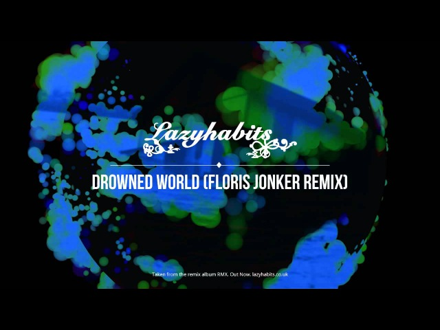 Lazy Habits - The Drowned World [Floris Jonker Remix]