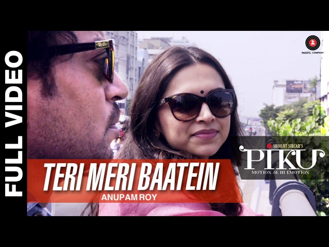 Teri Meri Baatein - Full Video | Piku | Amitabh Bachchan, Irrfan Khan Deepika Padukone