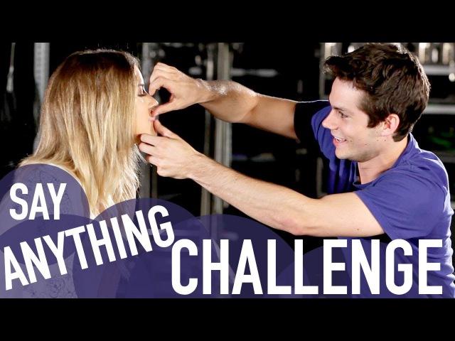 SAY ANYTHING CHALLENGE (with Dylan OBrien Kaya Scodelario)