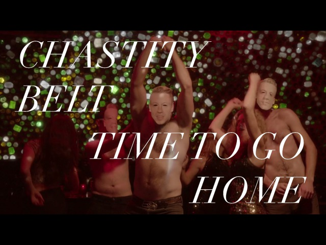 Chastity Belt Time to Go Home Official Video