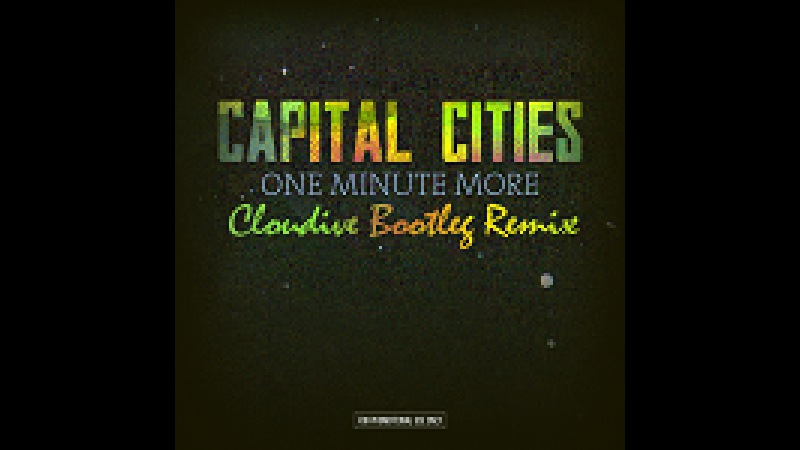 Capital Cities One Minute More Cloudive Bootleg Remix Vocal Deep House 2015