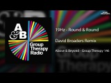 19 Hz - Round &amp Round (David Broaders Remix) Above &amp Beyond - Group Therapy 146