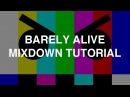 Barely Alive - Mixdown Tutorial