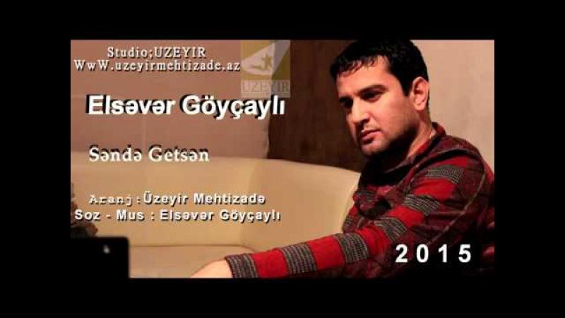 Elsever Goycayli - Sende Getsen Yep Yeni 2015