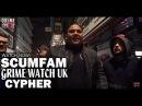 ScumFam - Grime Watch UK [Cypher]