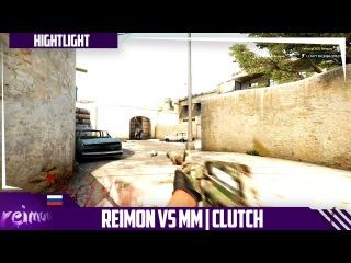 Reimon vs MM | Clutch