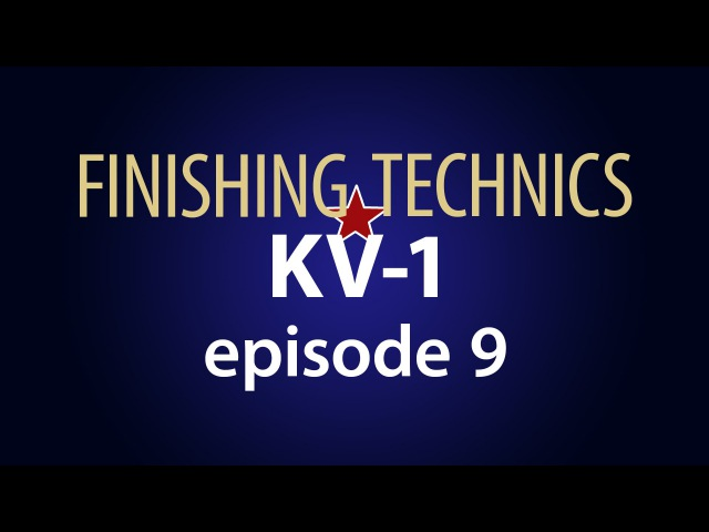 FINISHING TECHNICS KV-1. Episode 9