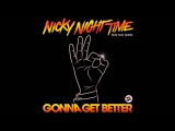 Nicky Night Time - Gonna Get Better