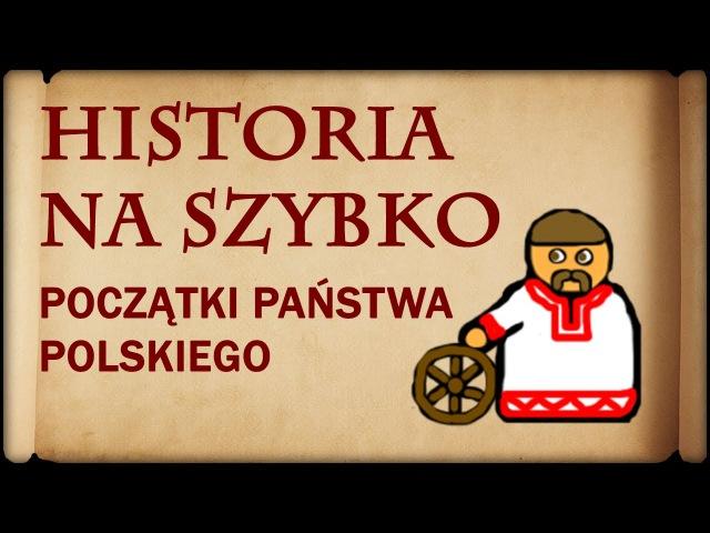 Historia Na Szybko - Początki Państwa Polskiego (Historia Polski 1)