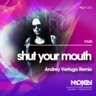 Pain - Shut Your Mouth (Andrey Vertuga Remix) [2015]