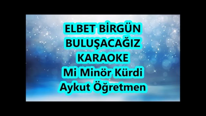 ELBET BİRGÜN BULUŞACAĞIZ Mi Minör kürdi Karaoke Md Altyapısı Şarkı Sözü