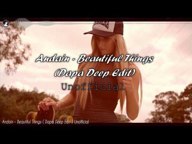 Andain - Beautiful Things (Dapa Deep Edit) Unofficial