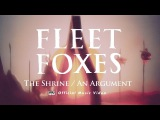 Fleet Foxes - The Shrine An Argument OFFICIAL VIDEO