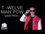 T - Welve - Man Pow (Dabro Prod.) Премьера 2015!